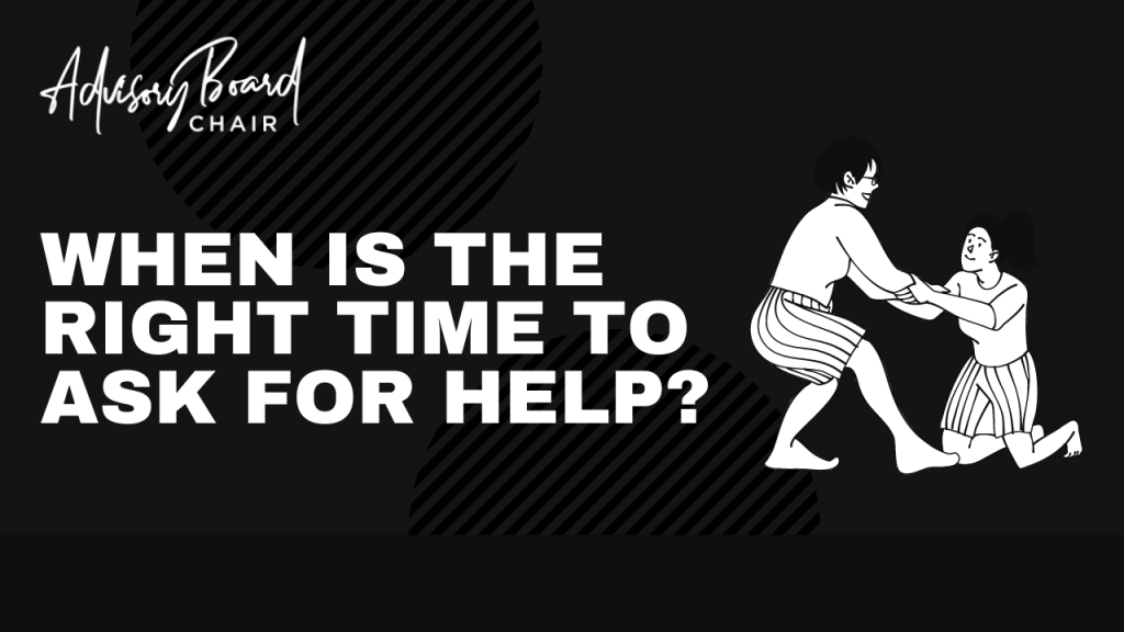 When is the right time to ask for help