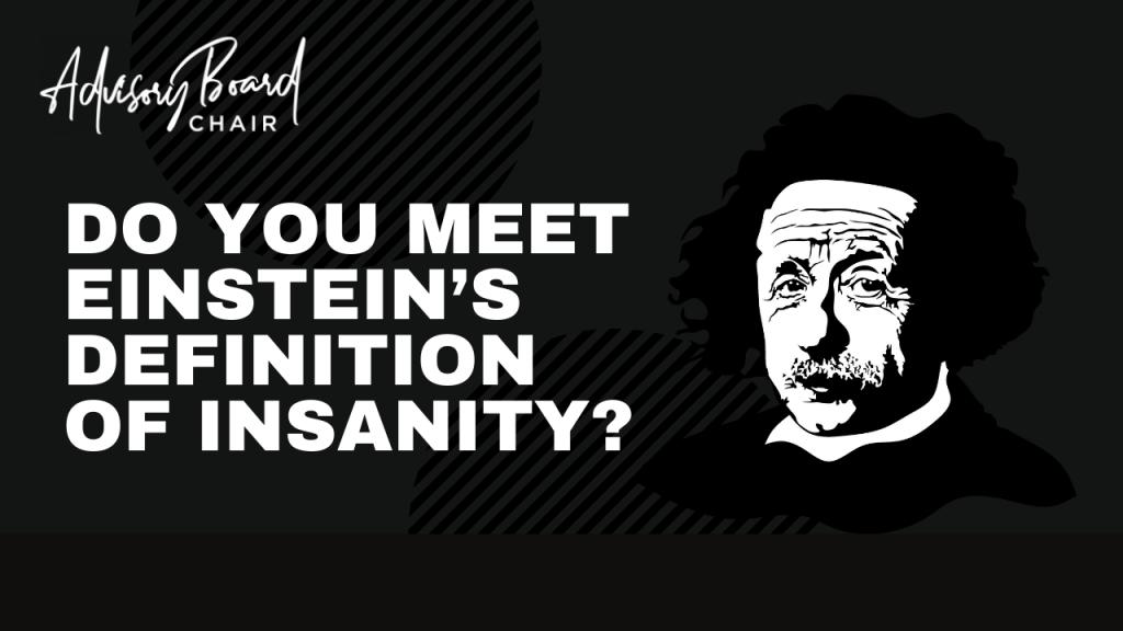 Do you meet Einstein's definition of insanity
